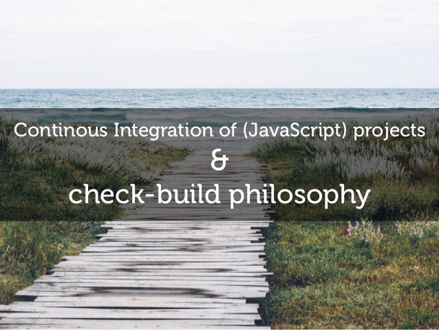 Continous Integration of (JavaScript) projects & check-build philosophy