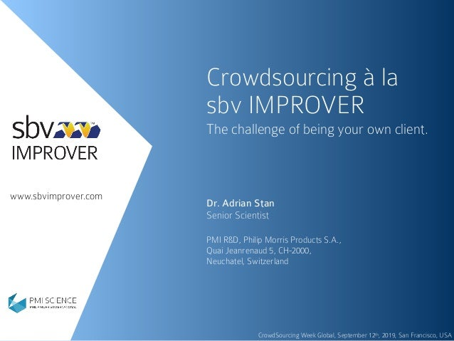 www.sbvimprover.com Crowdsourcing à la sbv IMPROVER The challenge of being your own client. Dr. Adrian Stan Senior Scienti...