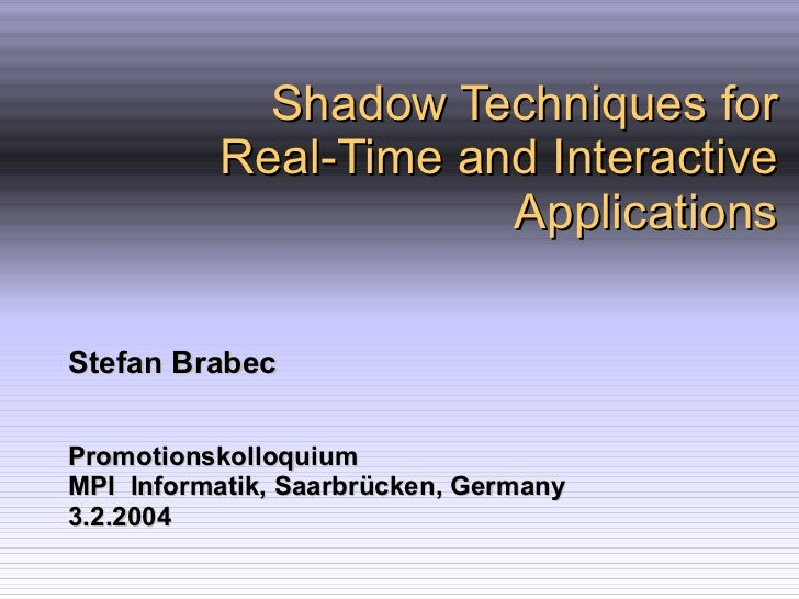 Shadow Techniques for Real-Time and Interactive Applications Stefan Brabec Promotionskolloquium MPI  Informatik, Saarbrück...