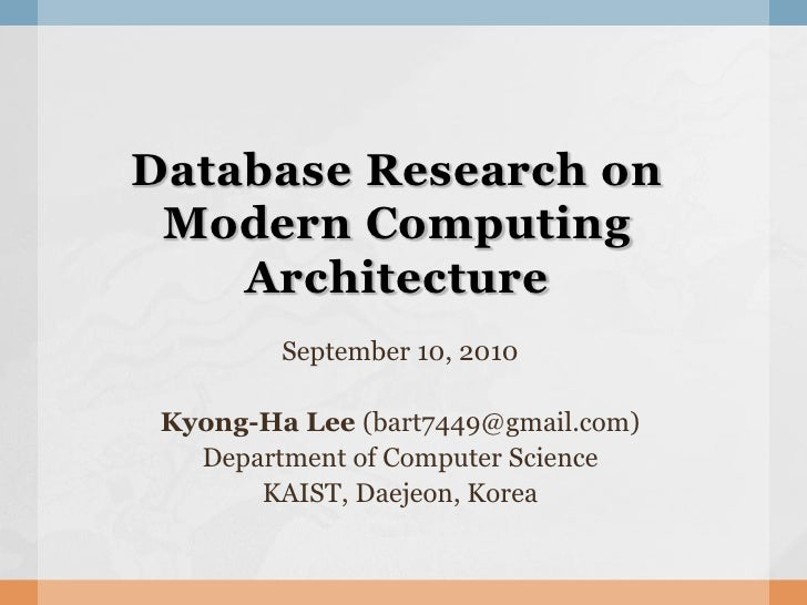 Database Research on  Modern Computing     Architecture          September 10, 2010   Kyong-Ha Lee (bart7449@gmail.com)   ...