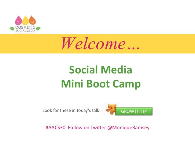 Welcome… Social Media Mini Boot Camp #AACS30 Follow on Twitter @MoniqueRamsey GROWTH TIPLook for these in today's talk…