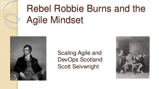 Rebel Robbie Burns and the Agile Mindset Scaling Agile and DevOps Scotland Scott Seivwright