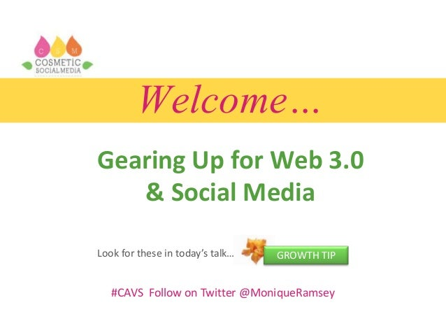 Welcome… Gearing Up for Web 3.0 & Social Media #CAVS Follow on Twitter @MoniqueRamsey GROWTH TIPLook for these in today's ...