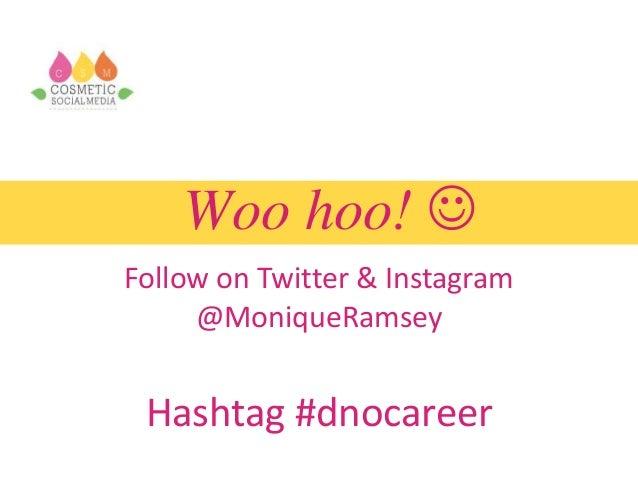 Woo hoo!  Follow on Twitter & Instagram @MoniqueRamsey Hashtag #dnocareer