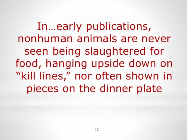"""12 In…early publications, nonhuman animals are never seen being slaughtered for food, hanging upside down on """"kill lines,""""..."""