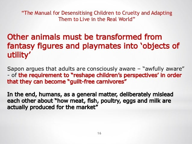 """16 """"The Manual for Desensitising Children to Cruelty and Adapting Them to Live in the Real World"""" Other animals must be tr..."""