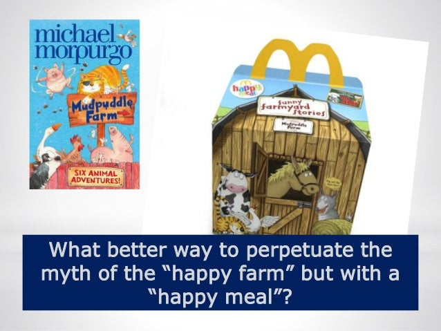 """21 What better way to perpetuate the myth of the """"happy farm"""" but with a """"happy meal""""?"""