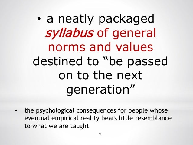 """9 • a neatly packaged syllabus of general norms and values destined to """"be passed on to the next generation"""" • the psychol..."""