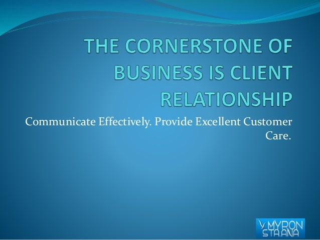 Communicate Effectively. Provide Excellent Customer  Care.