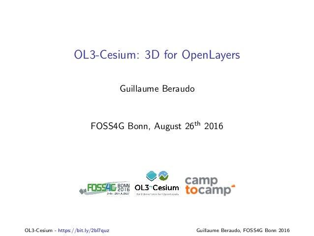 OL3-Cesium: 3D for OpenLayers Guillaume Beraudo FOSS4G Bonn, August 26th 2016 OL3-Cesium - https://bit.ly/2bl7quz Guillaum...