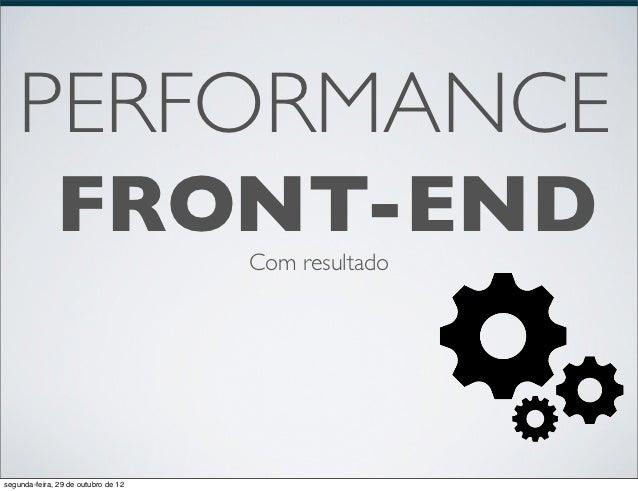 PERFORMANCE              FRONT-END              Com resultadosegunda-feira, 29 de outubro de 12