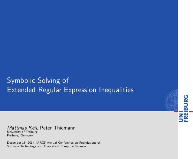 Symbolic Solving of Extended Regular Expression Inequalities Matthias Keil, Peter Thiemann University of Freiburg, Freibur...