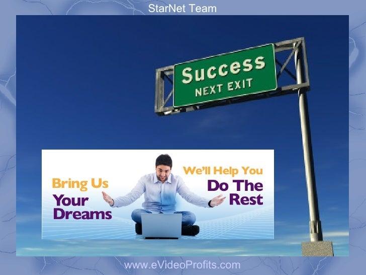 StarNet Teamwww.eVideoProfits.com