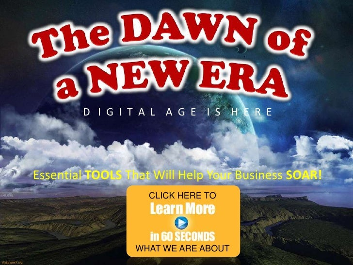 The DAWN of <br />a NEW ERA<br />D   I  G  I  T  A  L    A  G  E    I  S    H  E  R  E<br />Essential TOOLSThat Will Help ...