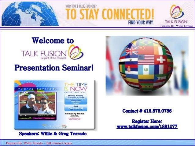 Prepared By: Willie Terrado F ou nd er & C E O Prepared By: Willie Terrado – Talk Fusion Canada