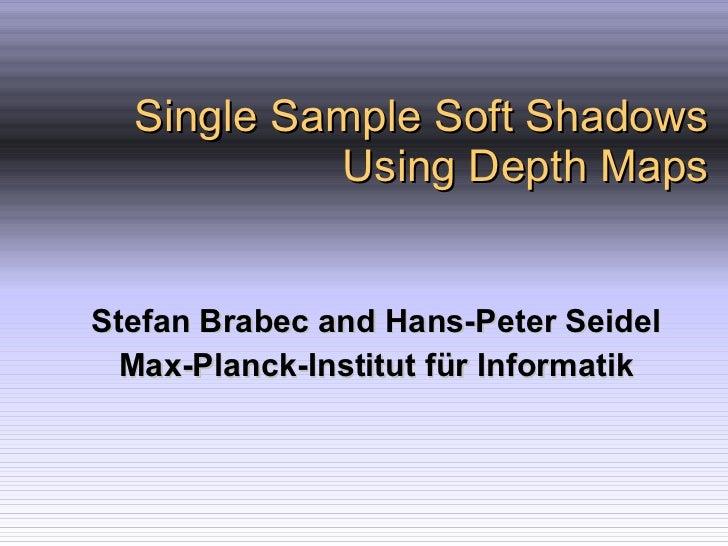 Single Sample Soft Shadows Using Depth Maps Stefan Brabec and Hans-Peter Seidel Max-Planck-Institut f ür Informatik