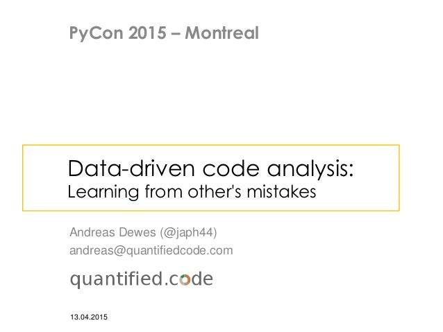 Data-driven code analysis: Learning from other's mistakes Andreas Dewes (@japh44) andreas@quantifiedcode.com 13.04.2015 Py...