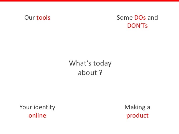 Our tools                     Some DOs and                                  DON'Ts                What's today            ...