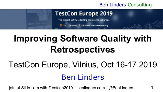 join at Slido.com with#testcon2019 benlinders.com - @BenLinders 1 Ben Linders Consulting Improving Software Quality with ...