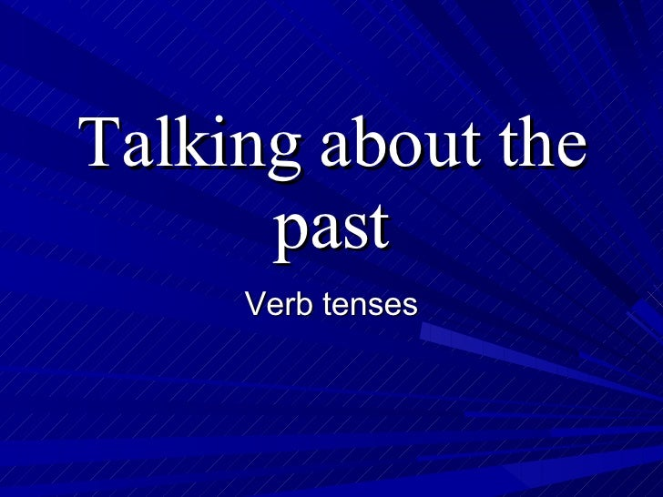 Talking about the past Verb tenses