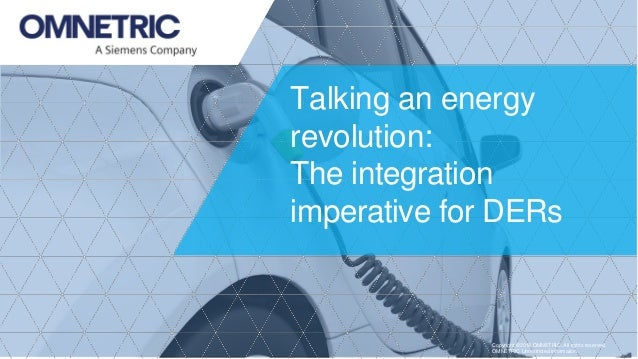 Copyright ©2018 OMNETRIC. All rights reserved. OMNETRIC Unrestricted Information. Talking an energy revolution: The integr...