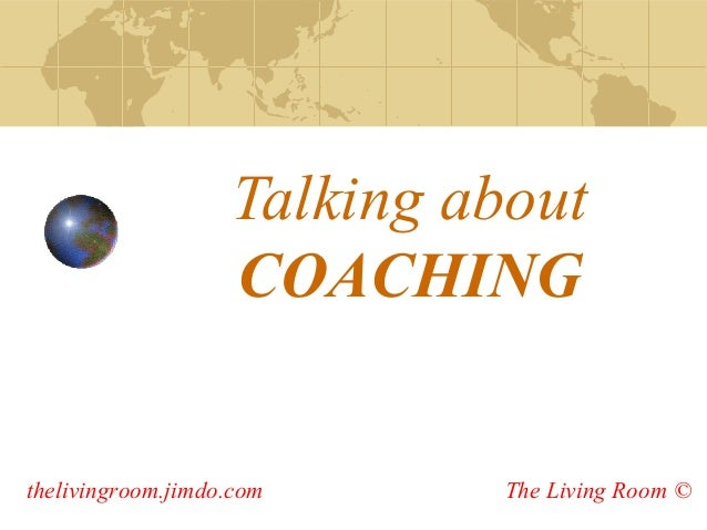 Talking about COACHING  thelivingroom.jimdo.com  The Living Room ©