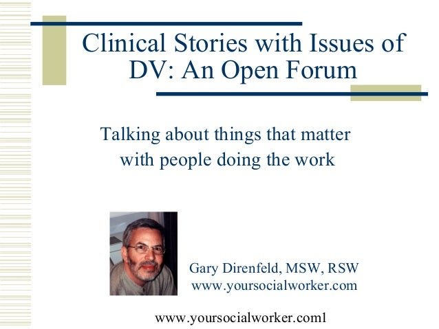 Clinical Stories with Issues of     DV: An Open Forum Talking about things that matter    with people doing the work      ...