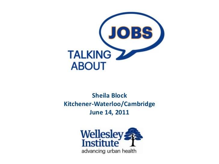 <br /><br />Sheila Block<br />Kitchener-Waterloo/Cambridge<br />June 14, 2011<br />