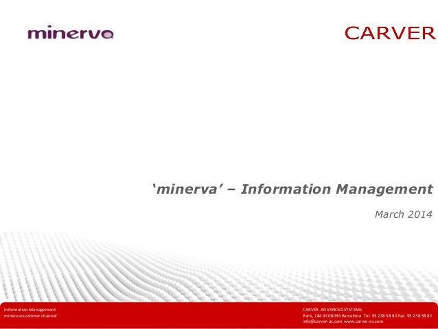 Information Management minerva customer channel CARVER ADVANCED SYSTEMS C/ París, 184 4º 08036 Barcelona Tel. 93 238 58 80...