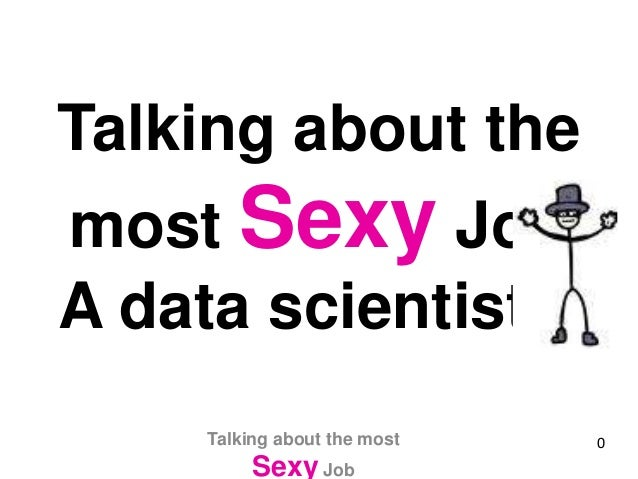 Talking about the most Sexy Job A data scientist... 0Talking about the most Sexy Job