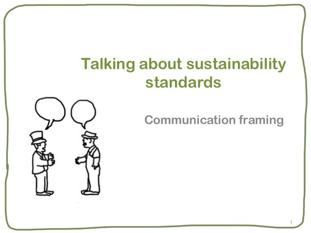 Talking about sustainability         standards        Communication framing                                1