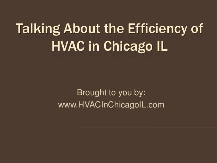 Talking About the Efficiency of      HVAC in Chicago IL         Brought to you by:      www.HVACInChicagoIL.com