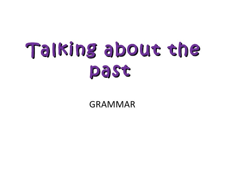Talking about the past  GRAMMAR