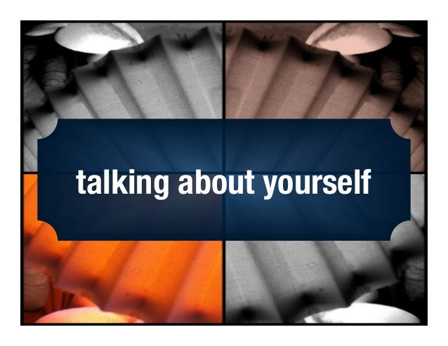 talking about yourself!