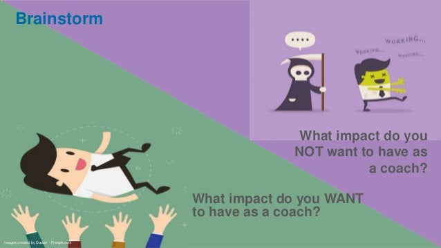 What impact do you WANT to have as a coach? What impact do you NOT want to have as a coach? Images created by Dooder - Fre...