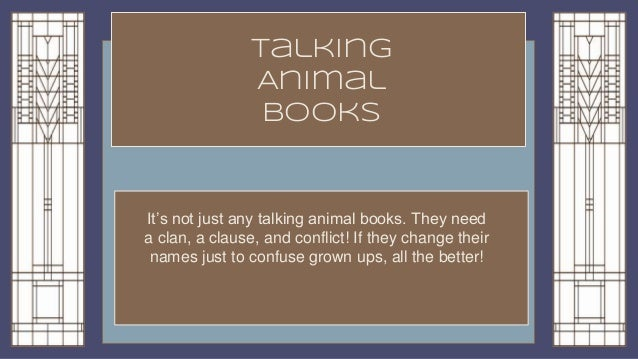 Talking Animal books It's not just any talking animal books. They need a clan, a clause, and conflict! If they change thei...