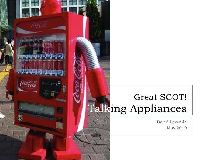 Great SCOT!Talking Appliances            David Lavenda                May 2010