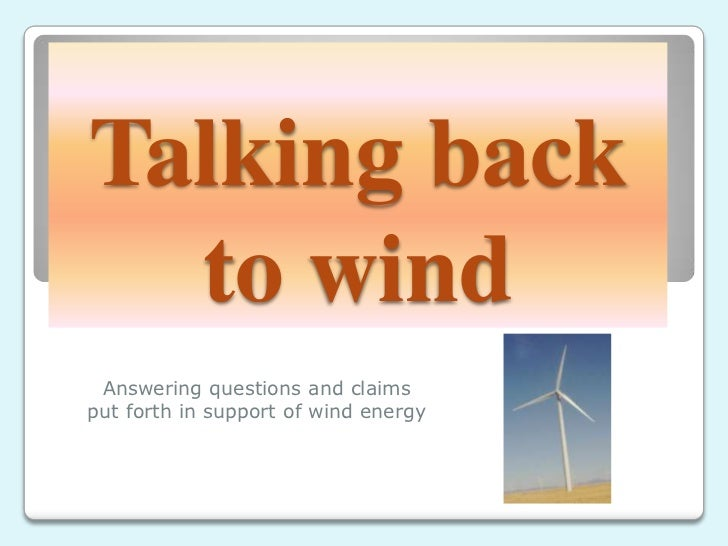Talking back  to wind Answering questions and claimsput forth in support of wind energy