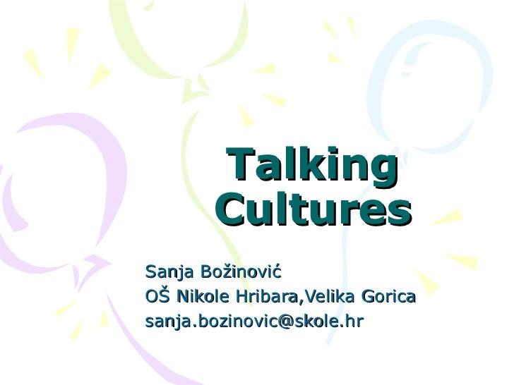 Talking       CulturesSanja BožinovićOŠ Nikole Hribara,Velika Goricasanja.bozinovic@skole.hr