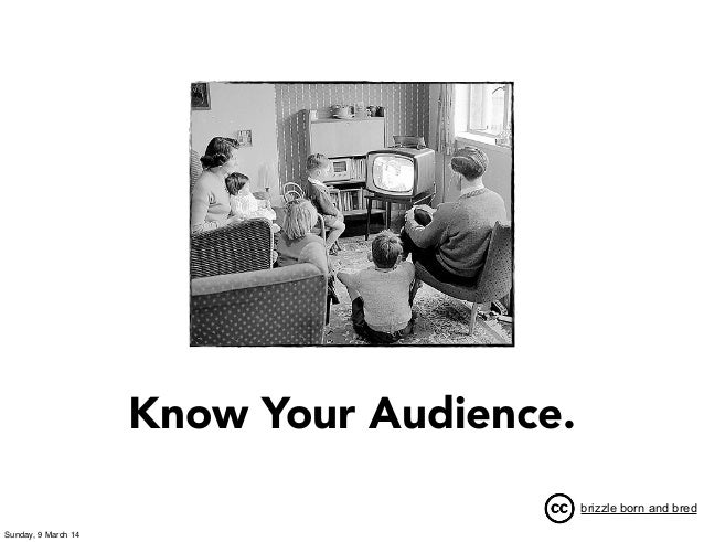 Know Your Audience. brizzle born and bred Sunday, 9 March 14