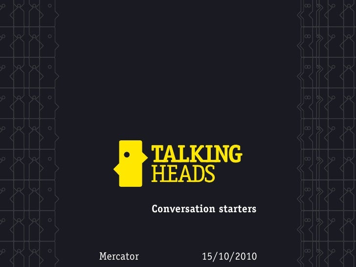 Conversation starters    Mercator            15/10/2010