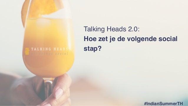 Talking Heads 2.0: Hoe zet je de volgende social stap? #IndianSummerTH