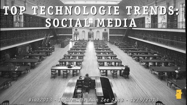 TOP TECHNOLOGIE TRENDS: SOCIAL MEDIA #iaz2013 - Informatie Aan Zee 2013 - 12/9/2013