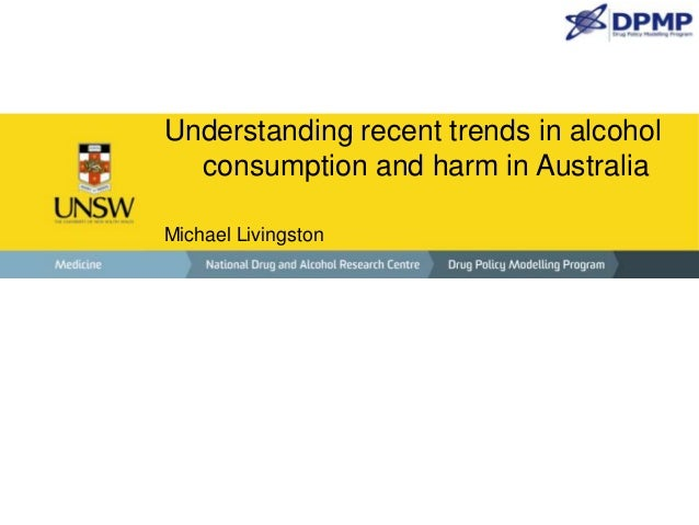 Understanding recent trends in alcohol consumption and harm in Australia Michael Livingston