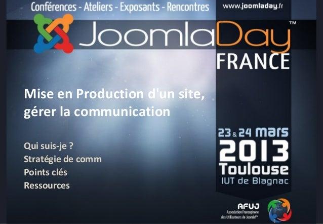 1 Mise en Production d'un site, gérer la communication Toulouse 23 mars 20131 Mise en Production d'un site, gérer la commu...