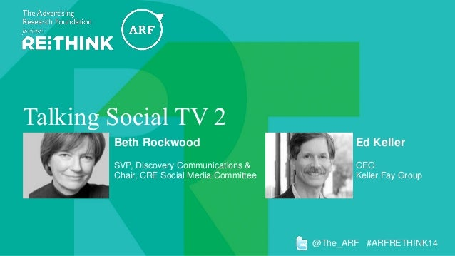 Talking Social TV 2 Beth Rockwood SVP, Discovery Communications & Chair, CRE Social Media Committee @The_ARF #ARFRETHINK14...