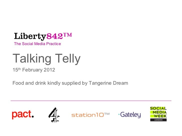 The Social Media PracticeTalking Telly15th February 2012Food and drink kindly supplied by Tangerine Dream