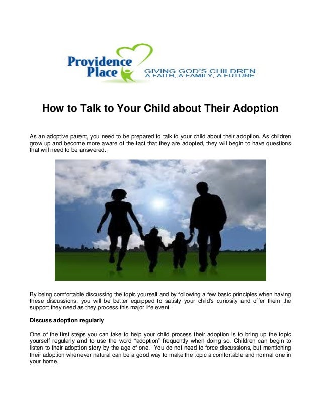 How to Talk to Your Child about Their Adoption As an adoptive parent, you need to be prepared to talk to your child about ...
