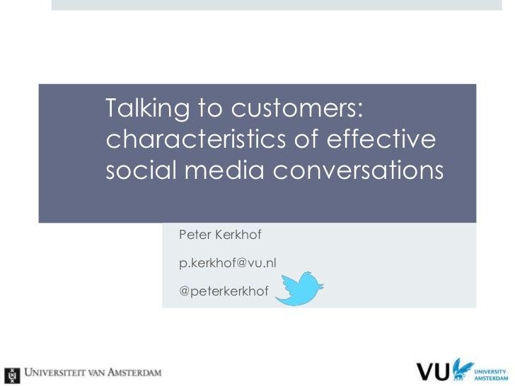 Talking to customers:characteristics of effectivesocial media conversations      Peter Kerkhof      p.kerkhof@vu.nl      @...