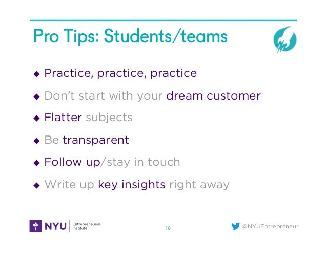 @NYUEntrepreneur Pro Tips: Students/teams u Practice, practice, practice u Don't start with your dream customer u Fl...